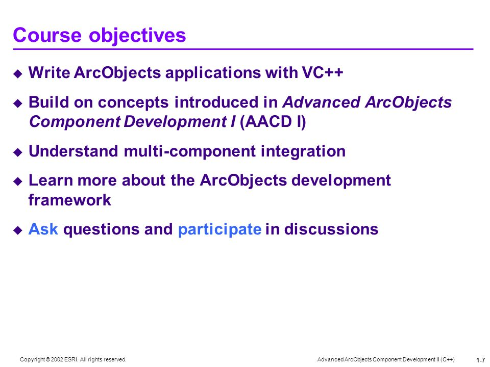 Course objectives Write ArcObjects applications with VC++