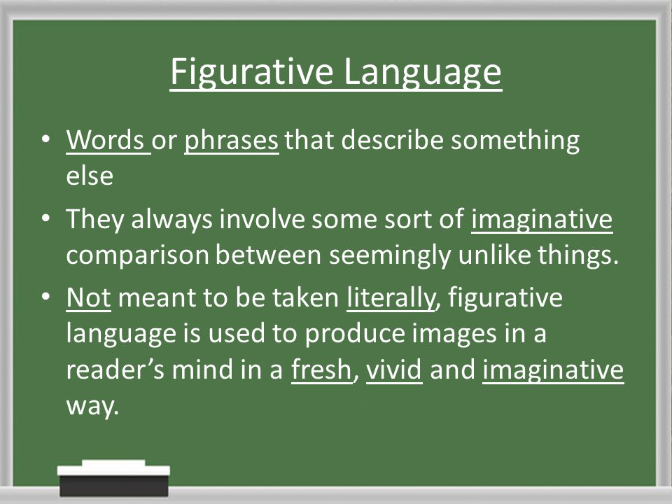 Figurative Language Words or phrases that describe something else