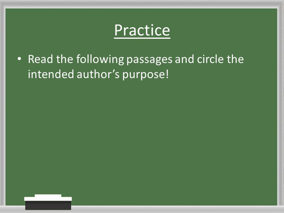 Practice Read the following passages and circle the intended author's purpose!