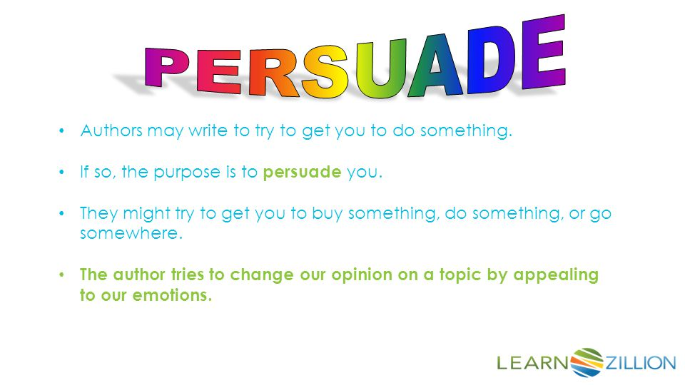 PERSUADE Authors may write to try to get you to do something.