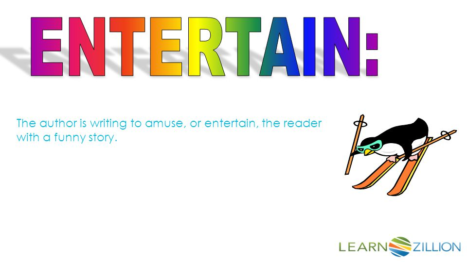 ENTERTAIN: The author is writing to amuse, or entertain, the reader