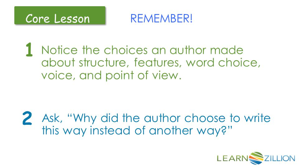 REMEMBER! Notice the choices an author made about structure, features, word choice, voice, and point of view.