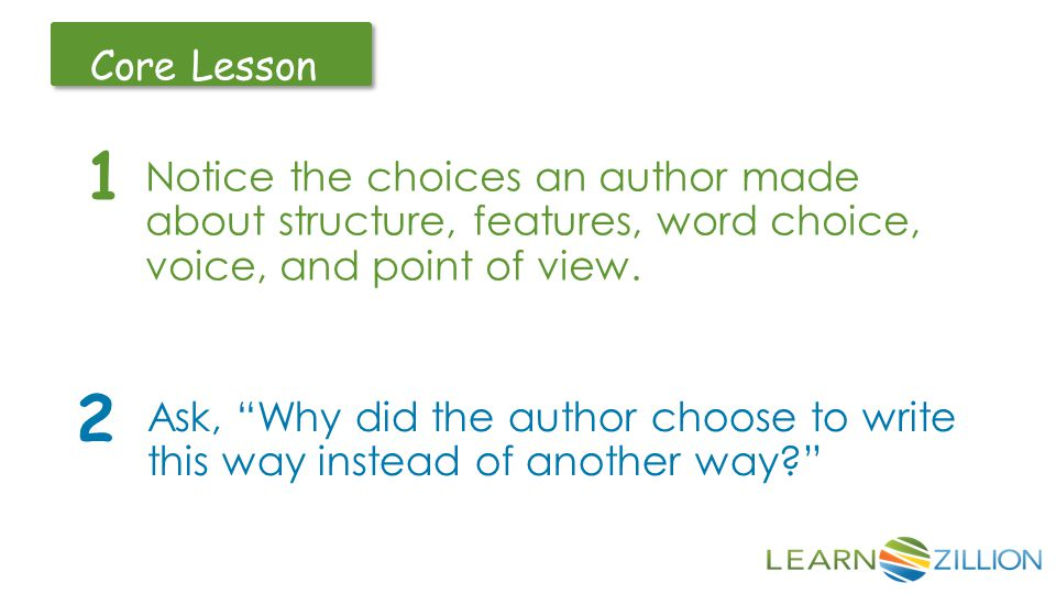 Notice the choices an author made about structure, features, word choice, voice, and point of view.