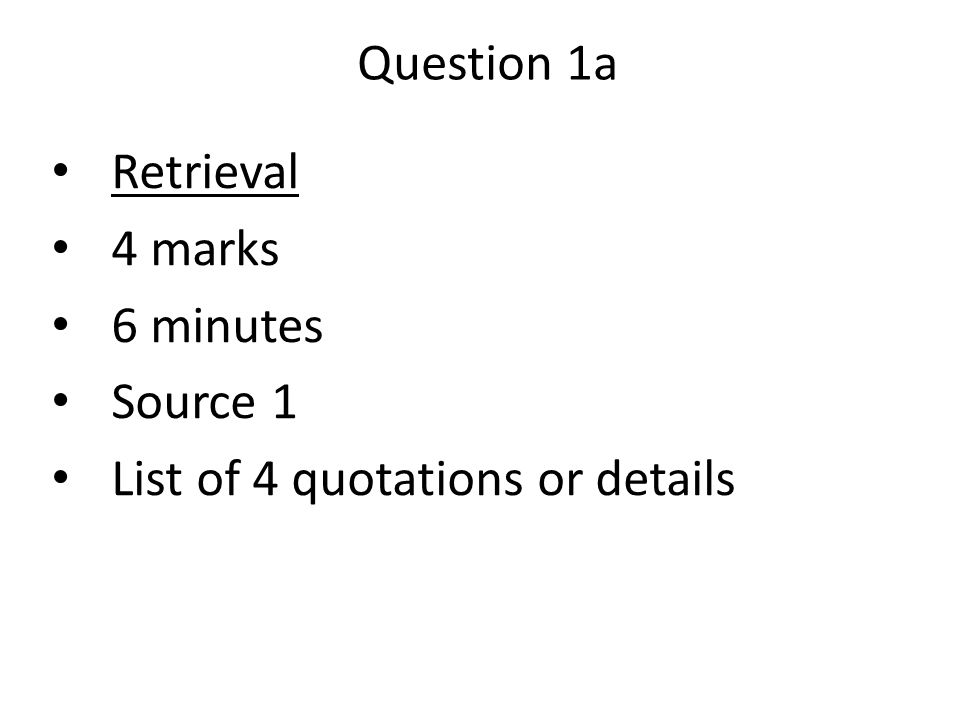 Retrieval 4 marks 6 minutes Source 1 List of 4 quotations or details
