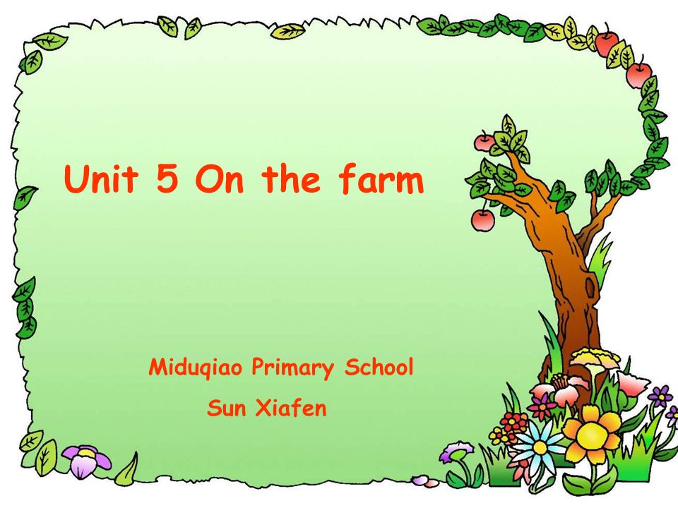 Unit 5 On the farm Miduqiao Primary School Sun Xiafen