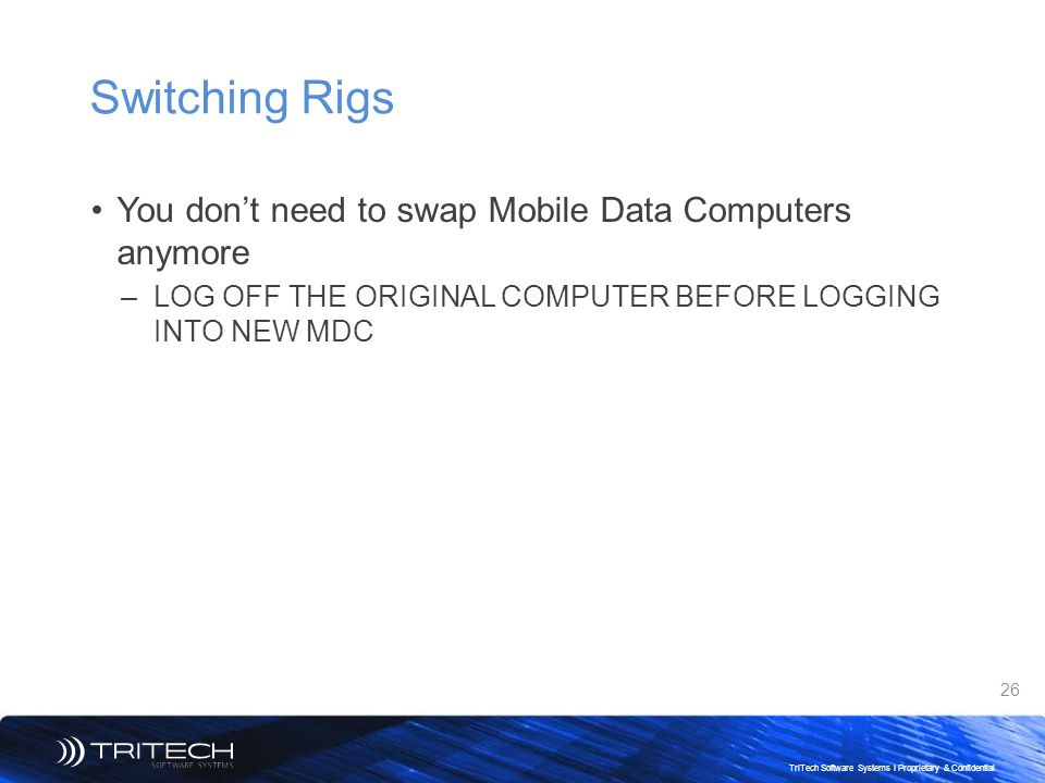 Switching Rigs You don't need to swap Mobile Data Computers anymore