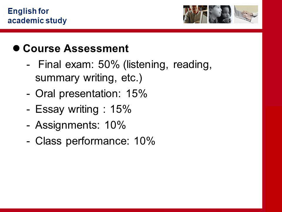 Final exam: 50% (listening, reading, summary writing, etc.)
