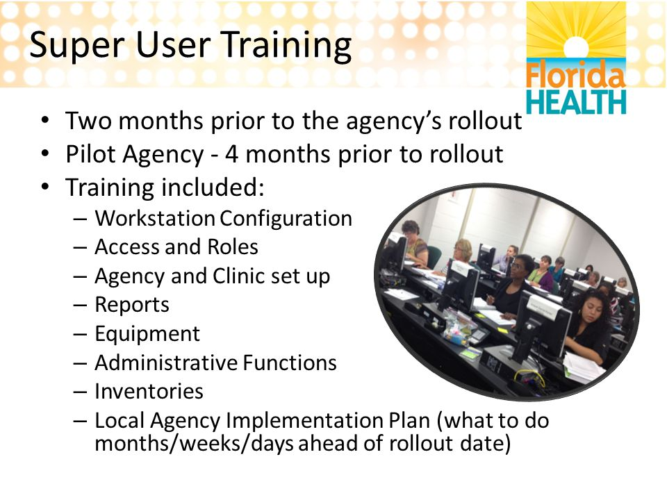Super User Training Two months prior to the agency's rollout