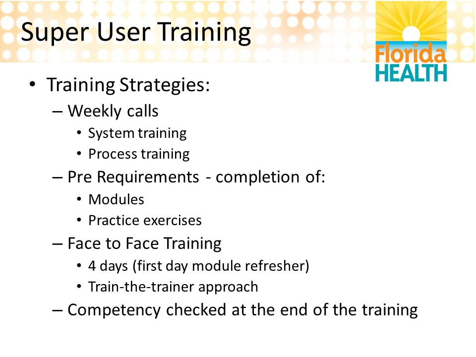 Super User Training Training Strategies: Weekly calls