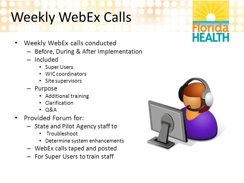 Weekly WebEx Calls Weekly WebEx calls conducted Provided Forum for: