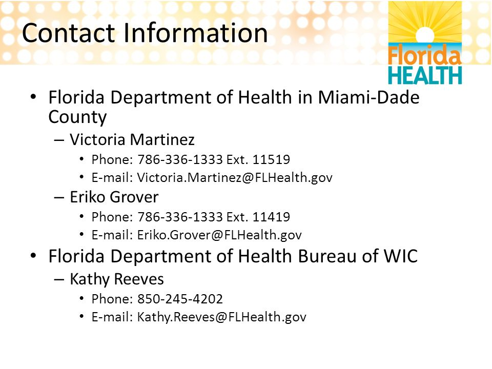 Contact Information Florida Department of Health in Miami-Dade County. Victoria Martinez. Phone: 786-336-1333 Ext. 11519.