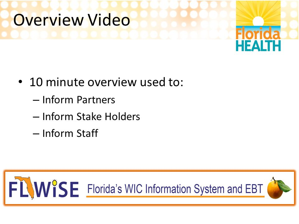 Overview Video 10 minute overview used to: Inform Partners