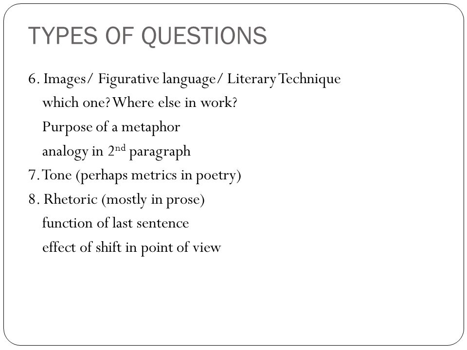 TYPES OF QUESTIONS 6. Images/ Figurative language/ Literary Technique