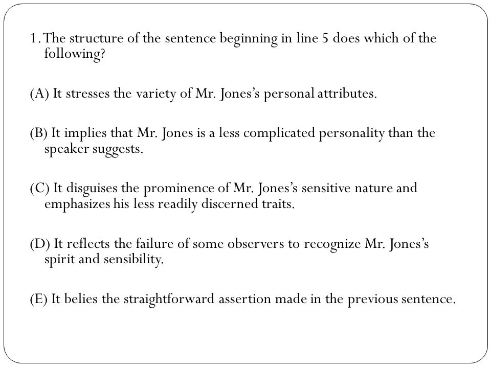 1. The structure of the sentence beginning in line 5 does which of the following