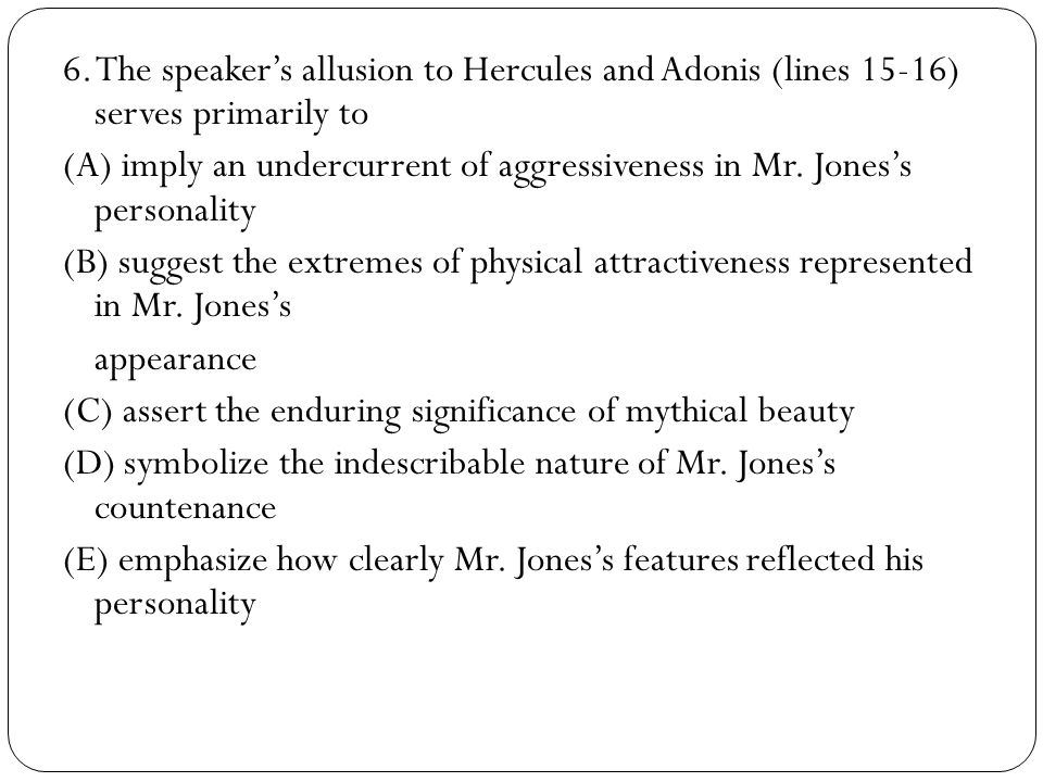 6. The speaker's allusion to Hercules and Adonis (lines 15-16) serves primarily to
