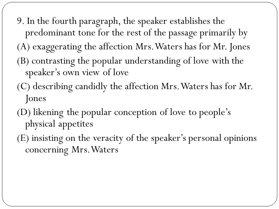 9. In the fourth paragraph, the speaker establishes the predominant tone for the rest of the passage primarily by