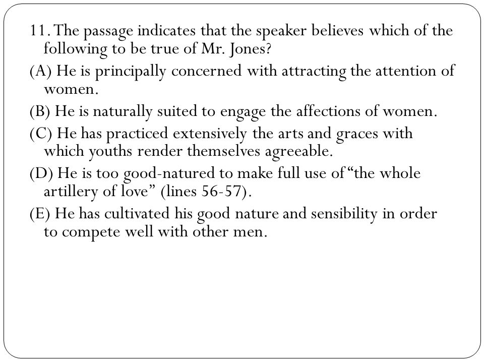 11. The passage indicates that the speaker believes which of the following to be true of Mr. Jones
