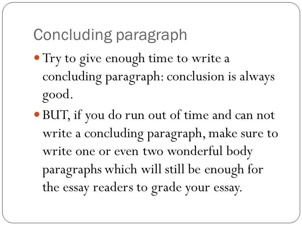 Concluding paragraphTry to give enough time to write a concluding paragraph: conclusion is always good.