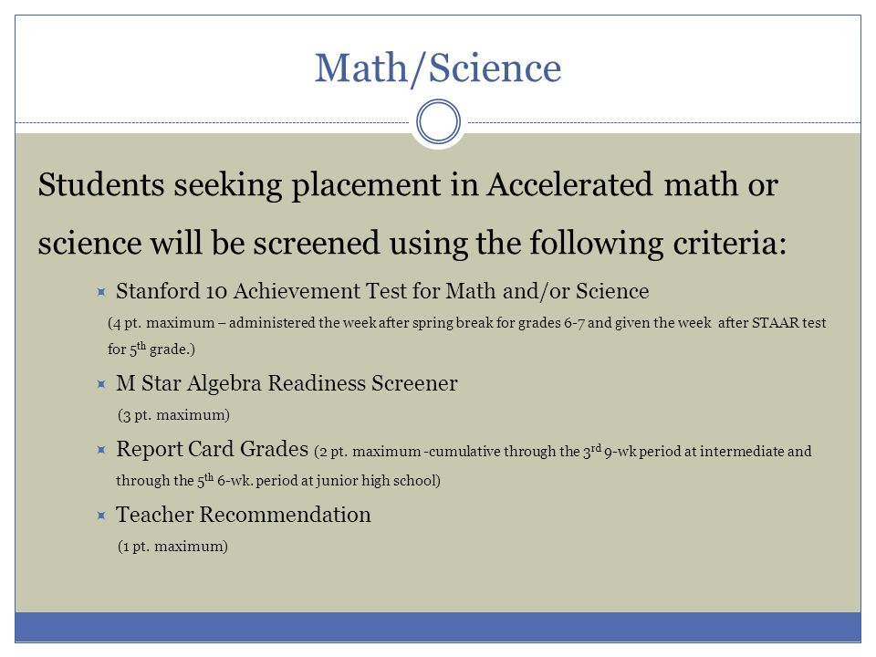 Math/Science Students seeking placement in Accelerated math or science will be screened using the following criteria: