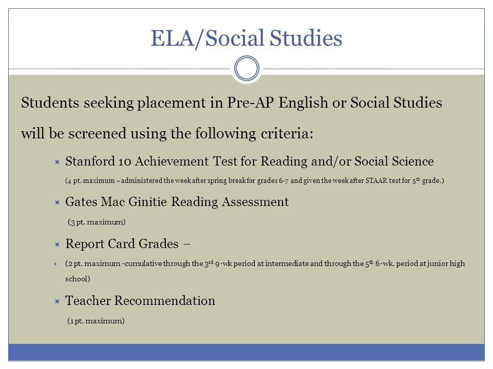ELA/Social Studies Students seeking placement in Pre-AP English or Social Studies will be screened using the following criteria: