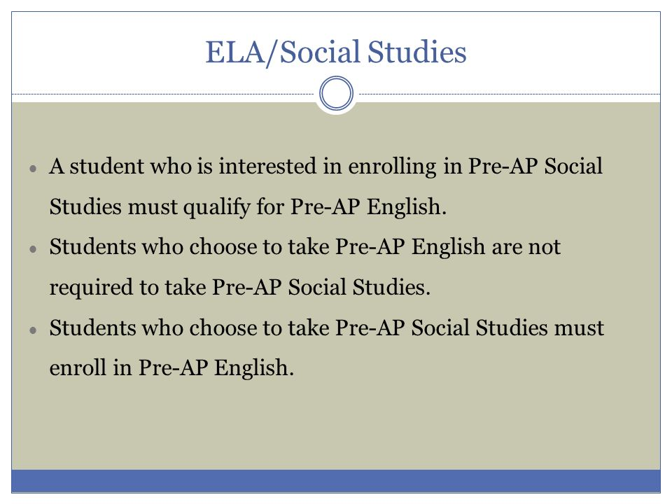 ELA/Social Studies A student who is interested in enrolling in Pre-AP Social Studies must qualify for Pre-AP English.