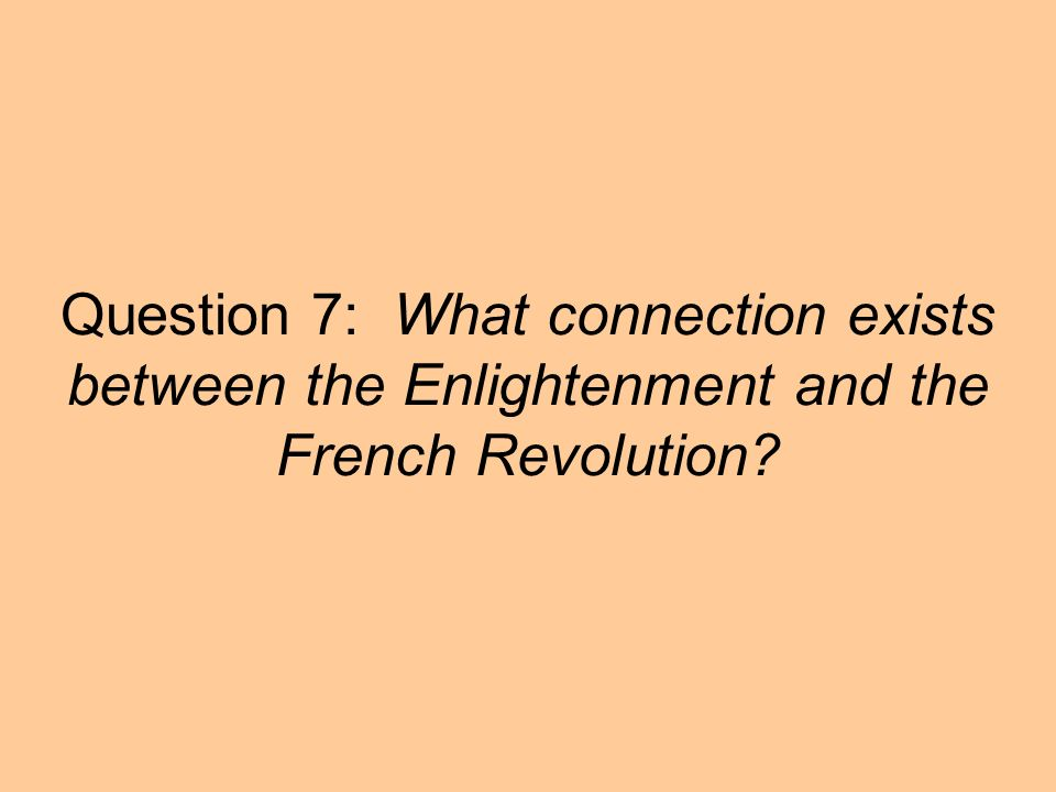 Question 7: What connection exists between the Enlightenment and the French Revolution