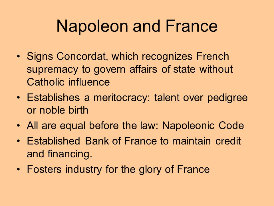Napoleon and FranceSigns Concordat, which recognizes French supremacy to govern affairs of state without Catholic influence.