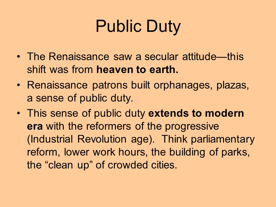 Public DutyThe Renaissance saw a secular attitude—this shift was from heaven to earth.