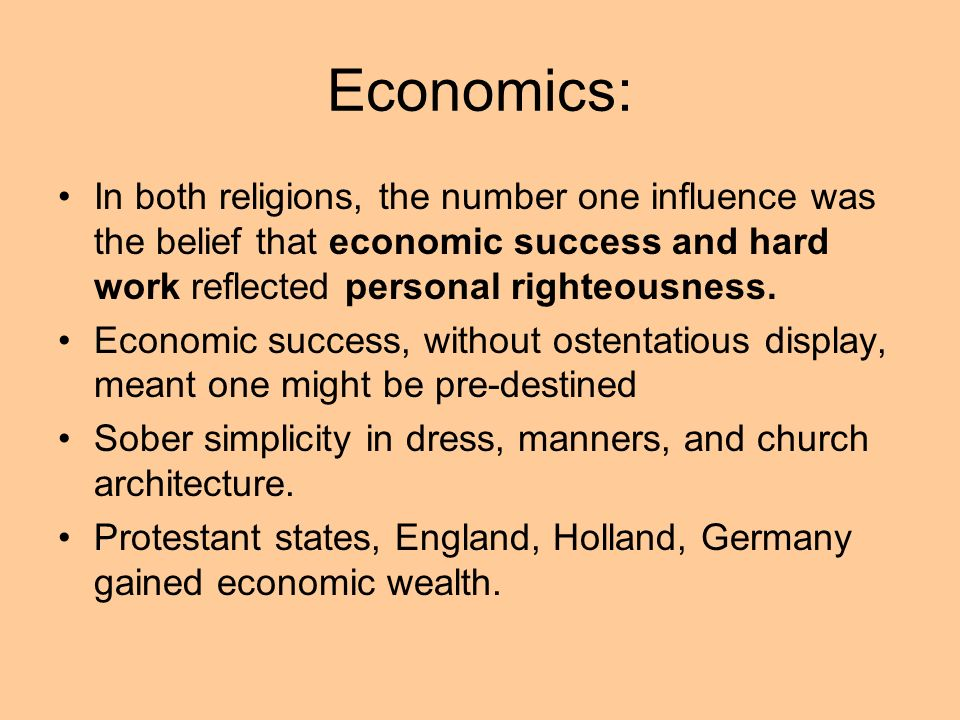 Economics:In both religions, the number one influence was the belief that economic success and hard work reflected personal righteousness.
