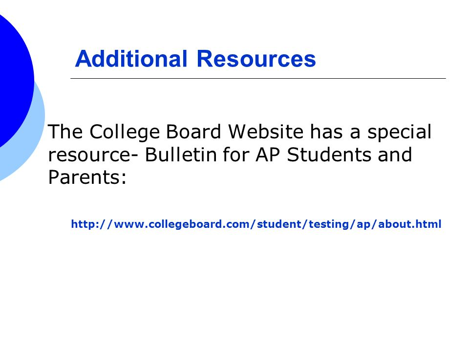 Additional Resources The College Board Website has a special resource- Bulletin for AP Students and Parents: