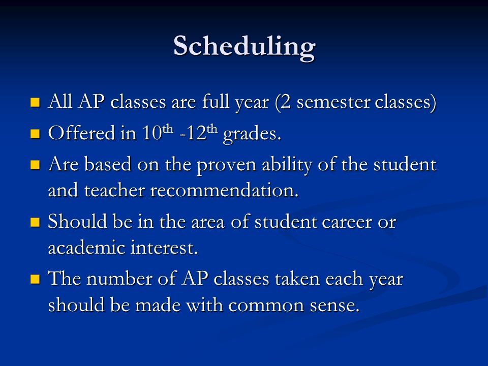 Scheduling All AP classes are full year (2 semester classes)