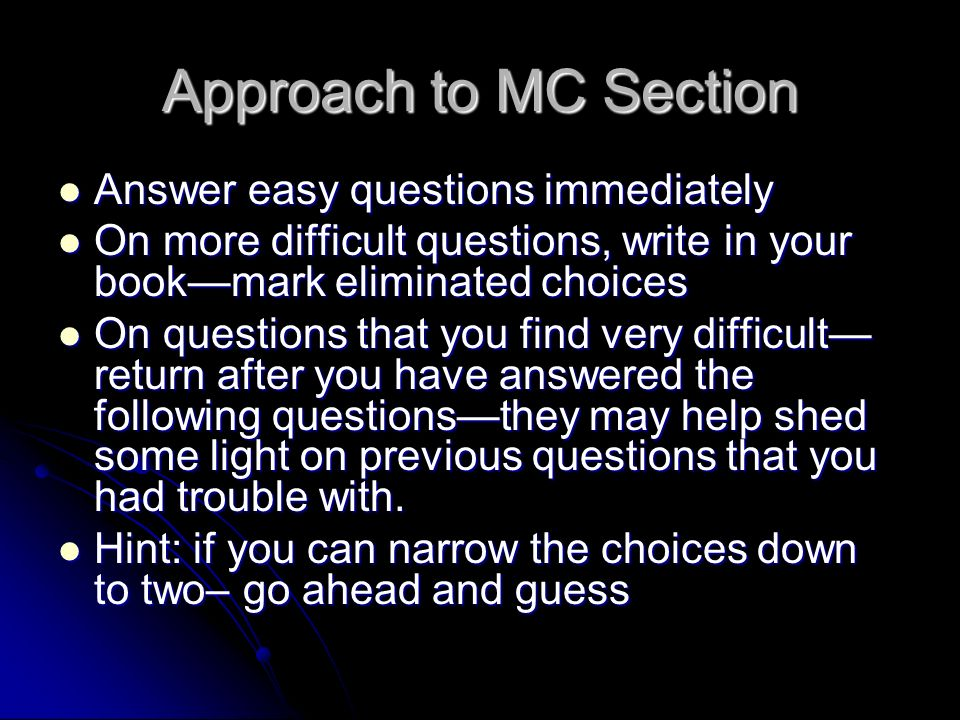 Approach to MC Section Answer easy questions immediately