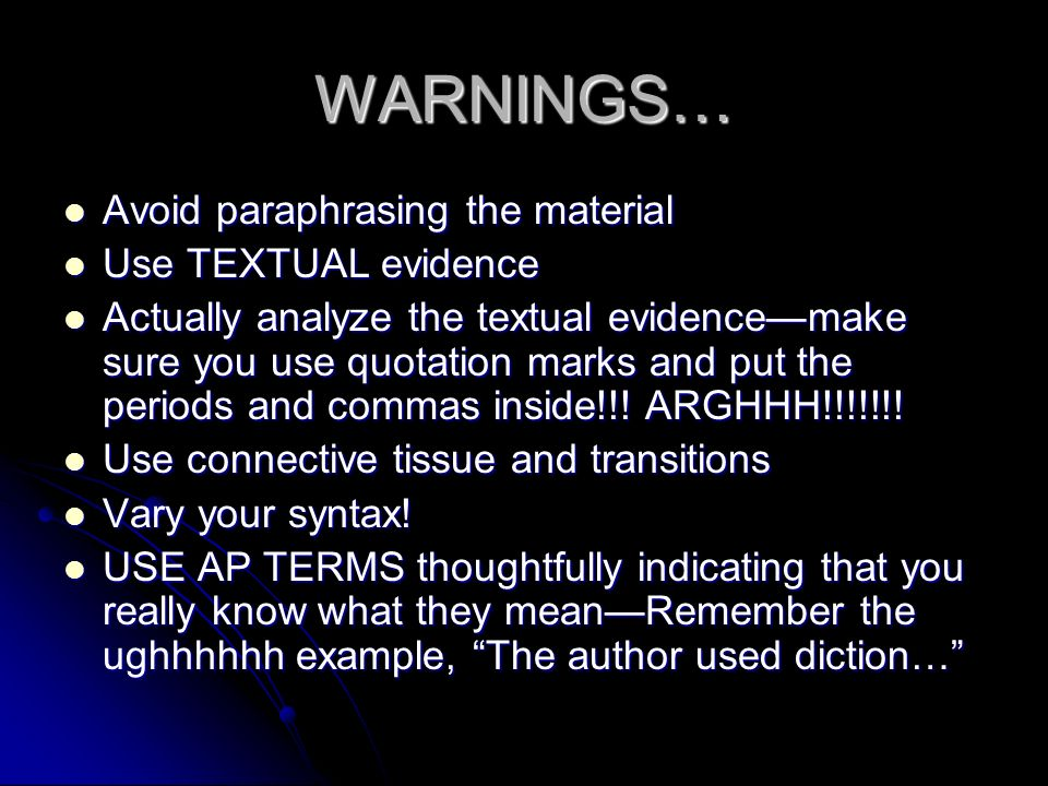 WARNINGS… Avoid paraphrasing the material Use TEXTUAL evidence