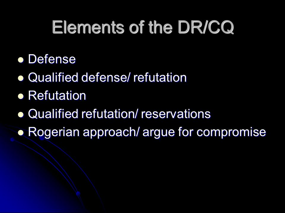 Elements of the DR/CQ Defense Qualified defense/ refutation Refutation