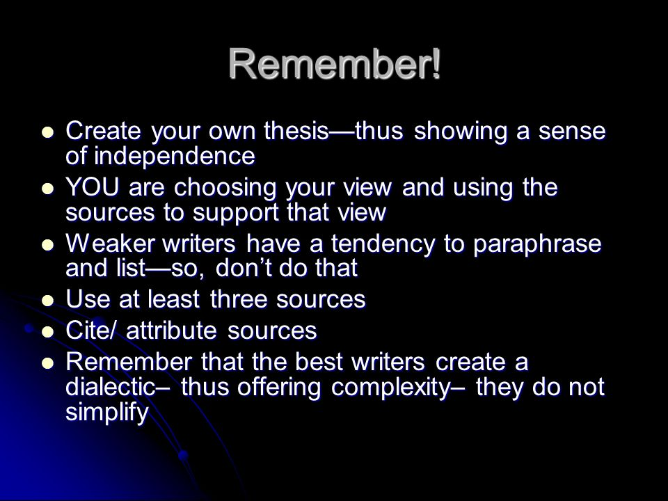 Remember! Create your own thesis—thus showing a sense of independence