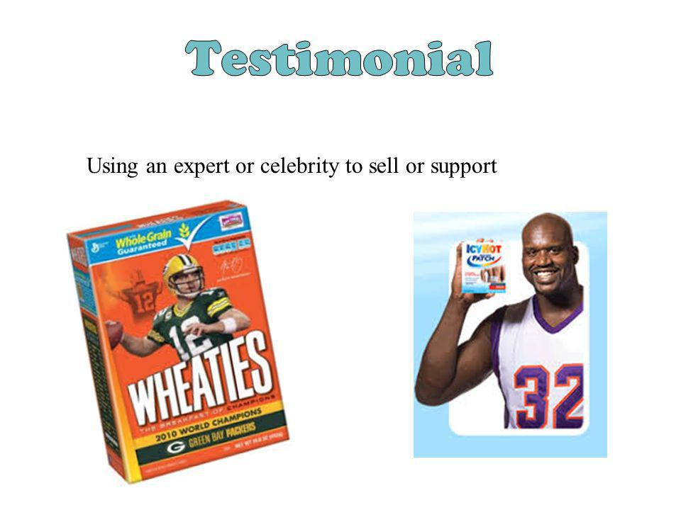 Testimonial Using an expert or celebrity to sell or support