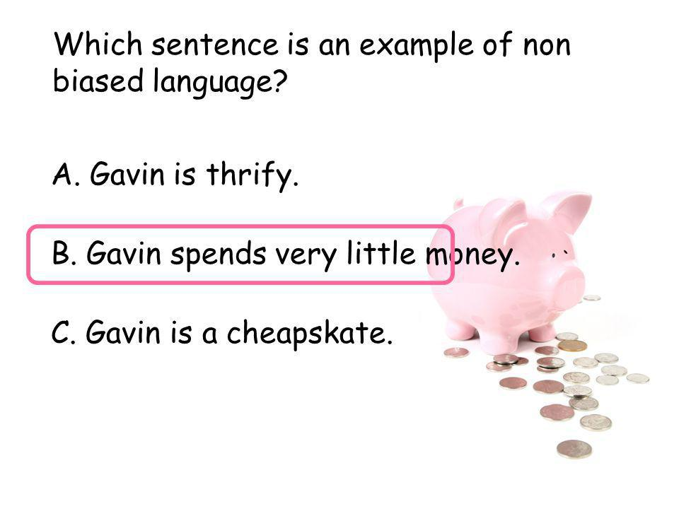 Which sentence is an example of non biased language
