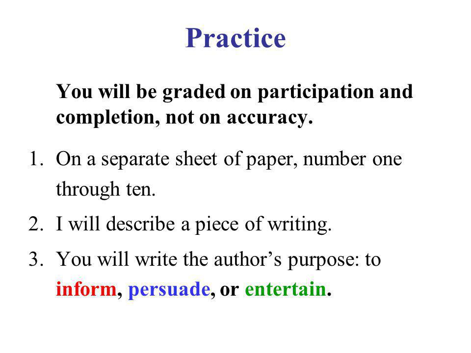 Practice You will be graded on participation and completion, not on accuracy. On a separate sheet of paper, number one through ten.