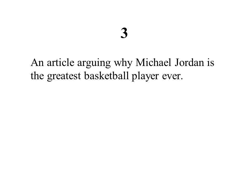 3 An article arguing why Michael Jordan is the greatest basketball player ever.