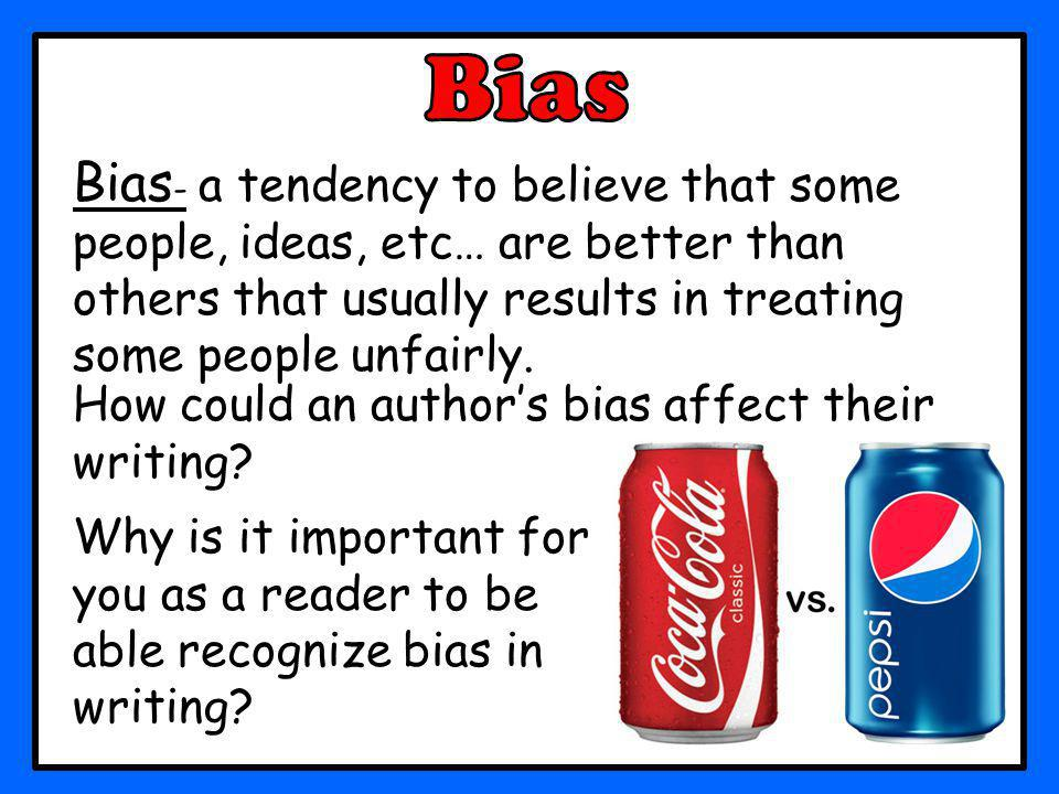 Bias Bias- a tendency to believe that some people, ideas, etc… are better than others that usually results in treating some people unfairly.