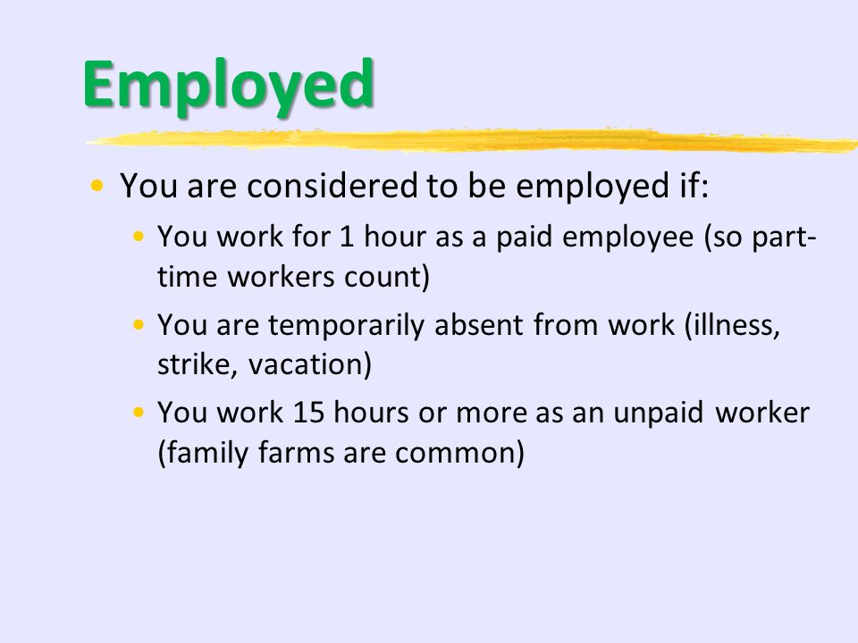 Employed You are considered to be employed if: