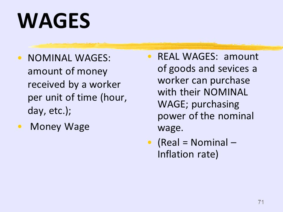WAGES NOMINAL WAGES: amount of money received by a worker per unit of time (hour, day, etc.); Money Wage.