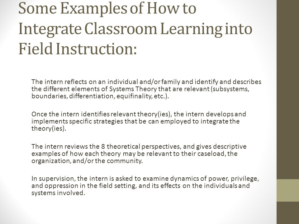 Some Examples of How to Integrate Classroom Learning into Field Instruction: