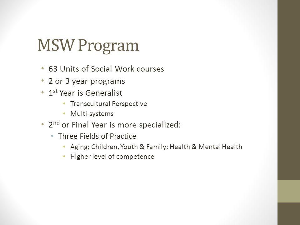 MSW Program 63 Units of Social Work courses 2 or 3 year programs