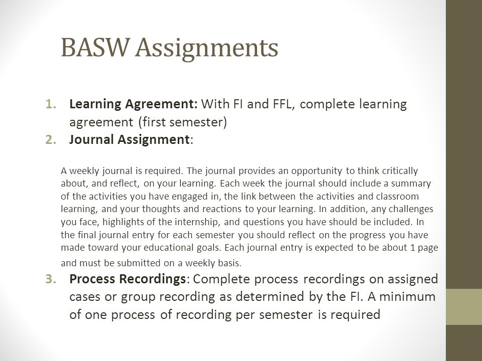 BASW Assignments Learning Agreement: With FI and FFL, complete learning agreement (first semester) Journal Assignment:
