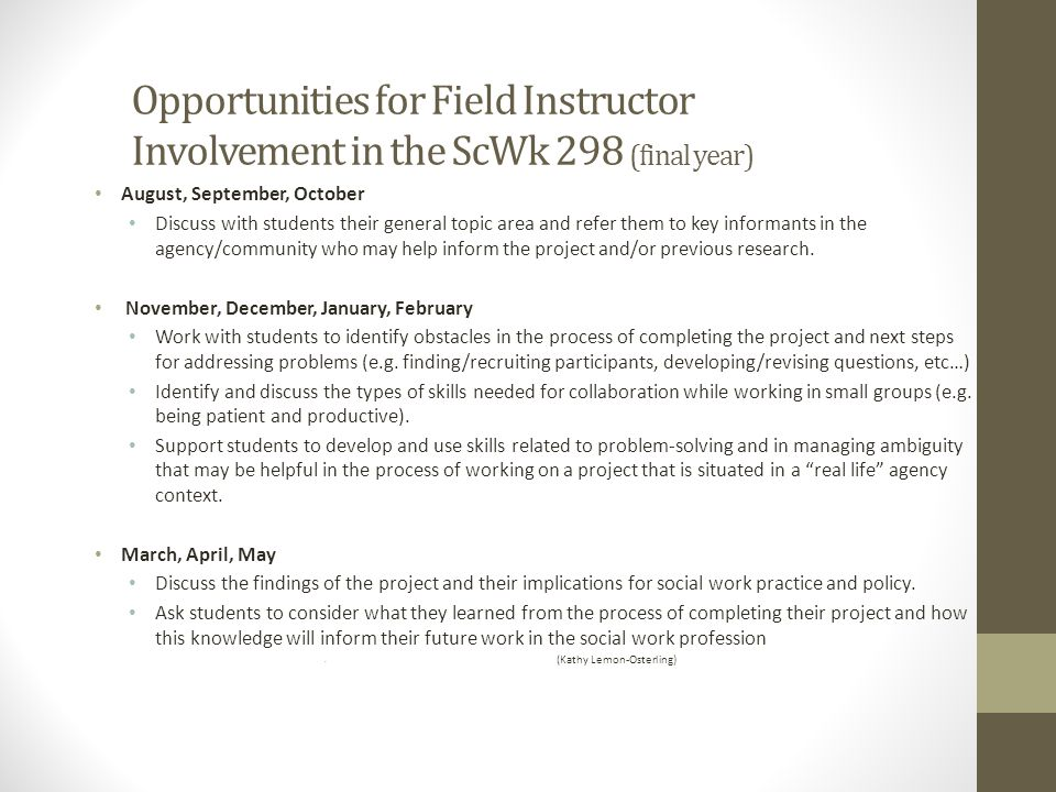 Opportunities for Field Instructor Involvement in the ScWk 298 (final year)