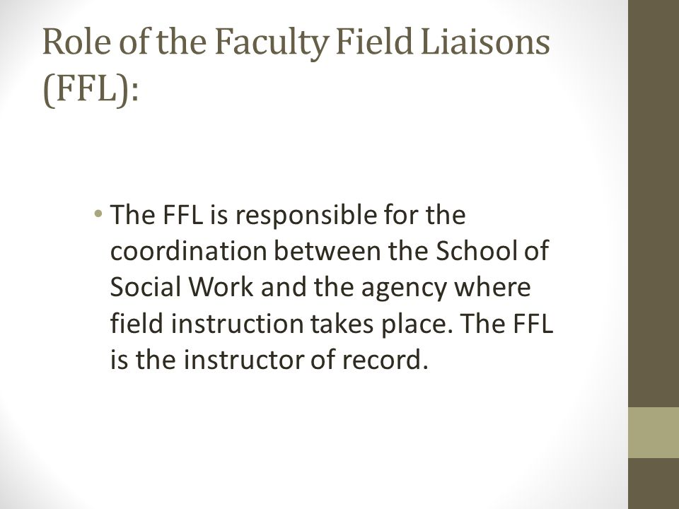 Role of the Faculty Field Liaisons (FFL):