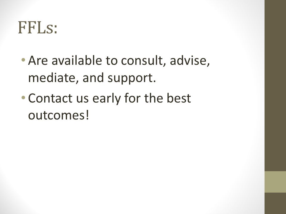 FFLs: Are available to consult, advise, mediate, and support.