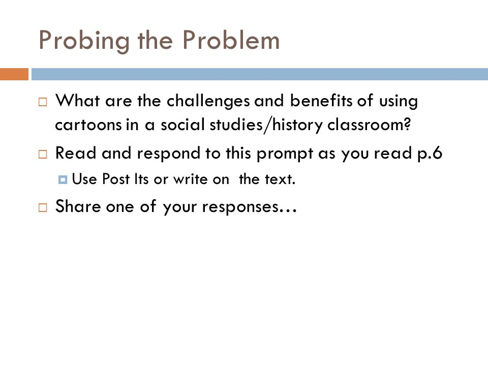 Probing the Problem What are the challenges and benefits of using cartoons in a social studies/history classroom