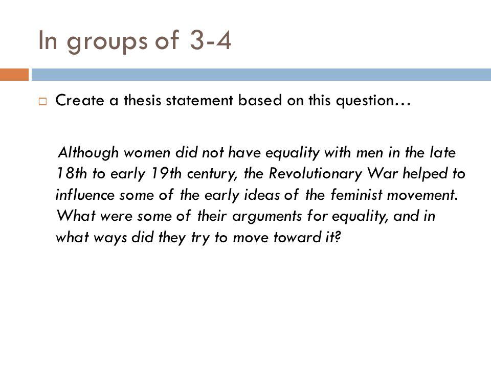 In groups of 3-4 Create a thesis statement based on this question…